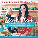 The Stash Plan: Your 21-Day Guide to Shed Weight, Feel Great, and Take Charge of Your Health | Laura Prepon,Elizabeth Troy
