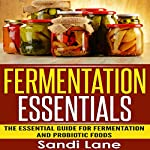 Fermentation Essentials: The Essential Guide for Fermentation and Probiotic Foods | Sandi Lane
