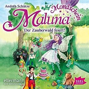 Der Zauberwald feiert (Maluna Mondschein 6) Hörbuch