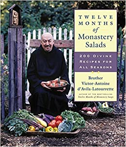 Twelve Months of Monastery Salads: 200 Divine Recipes for All Seasons by Victor Antoine d'Avila-Latourrette (2006-03-08)