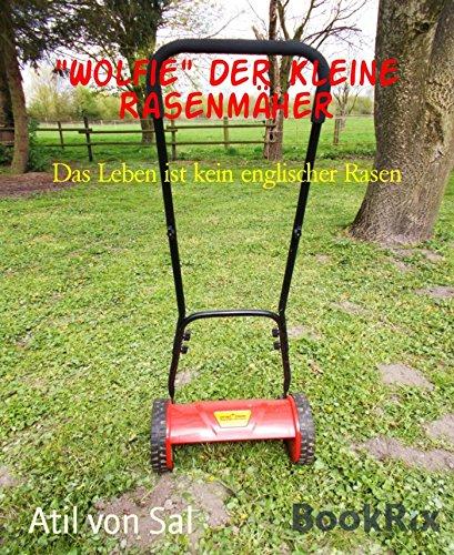 wolfie-der-kleine-rasenmaher-das-leben-ist-kein-englischer-rasen-german-edition