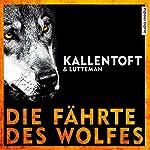 Die Fährte des Wolfes | Mons Kallentoft,Markus Lutteman