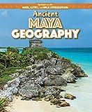 Ancient Maya Geography (Spotlight on the Maya, Aztec, and Inca Civilizations)