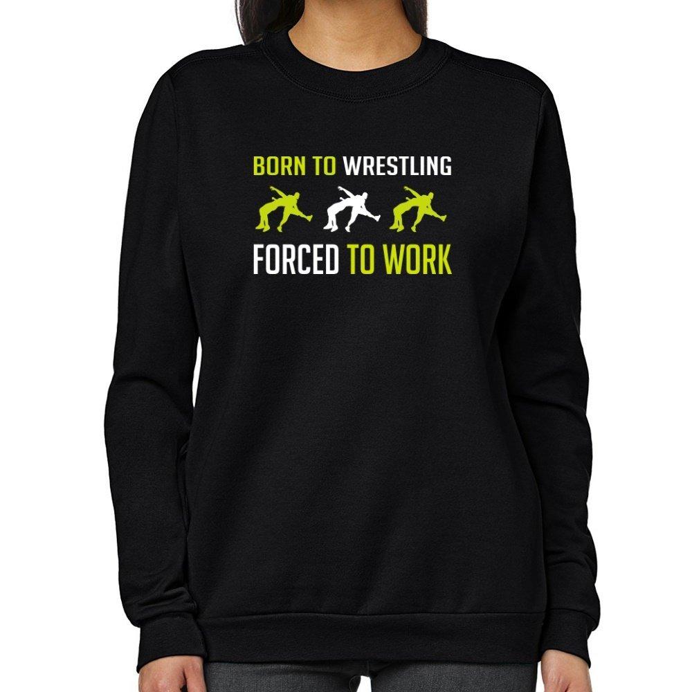 Teeburon BORN TO Wrestling , FORCED TO WORK Women Sweatshirt