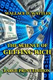 The Science of Getting Rich - Large Print Edition, Wallace Wattles, 1494359553