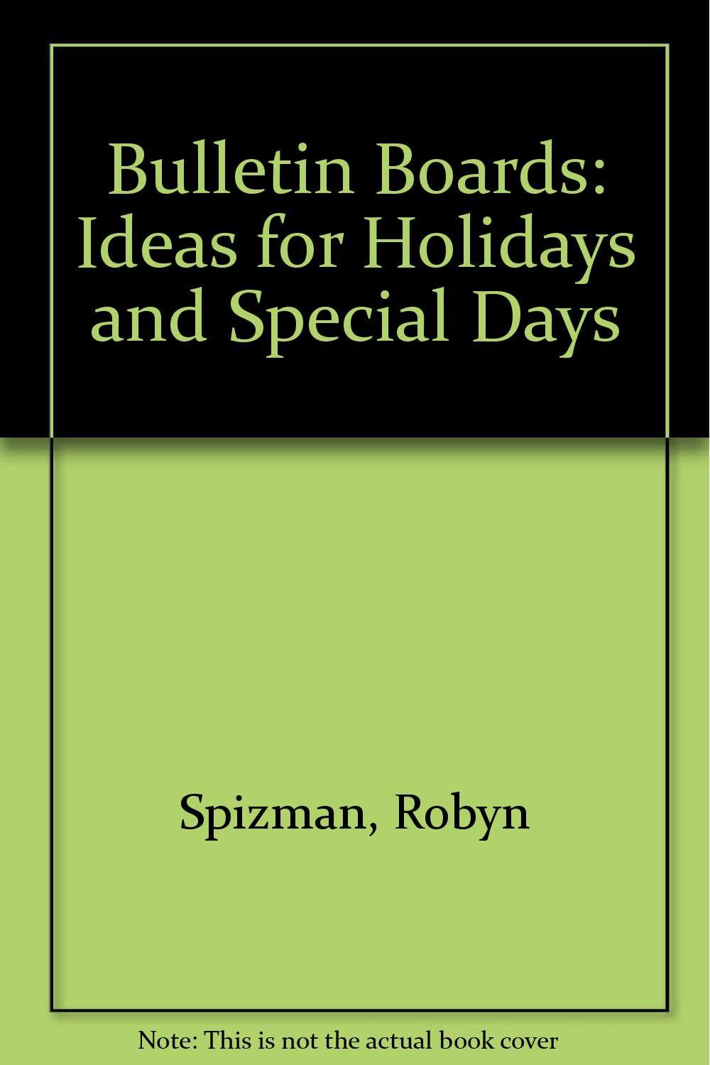 Bulletin Boards: Ideas for Holidays and Special Days: Robyn Spizman:  9780866532112: Amazon.com: Books