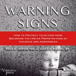 Warning Signs: How to Protect Your Kids from Becoming Victims or Perpetrators of Violence and Aggression | Brian D. Johnson PhD,Laurie D. Berdahl MD