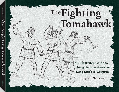 Fighting Tomahawk: An Illustrated Guide to Using the Tomahawk and Long Knife as Weapons