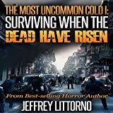 Surviving When the Dead Have Risen: A Tale of the Zombie Apocalypse: The Most Uncommon Cold, Book 1