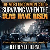 Surviving When the Dead Have Risen: A Tale of the Zombie Apocalypse: The Most Uncommon Cold, Book 1 | Jeffrey Littorno