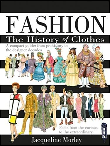Buy Fashion The History Of Clothes Book Online At Low Prices In India Fashion The History Of Clothes Reviews Ratings Amazon In