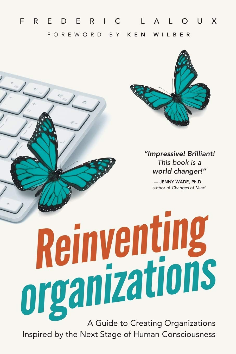 Reinventing Organizations: A Guide to Creating Organizations ...