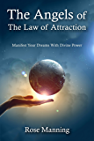 The Angels of The Law of Attraction: Manifest Your Dreams With Divine Power (English Edition)