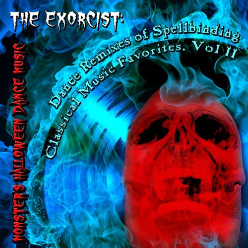 The Exorcist: Dance Remixes of Spellbinding Classical Music Favorites, Vol. II]()