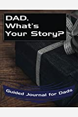 Dad, What's Your Story?: Guided Journal for Dads - A Keepsake Personalized by Your Father (What's Your Story Journals) Paperback