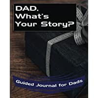 Dad, What's Your Story?: Guided Journal for Dads - A Keepsake Personalized by Your Father (What's Your Story Journals)