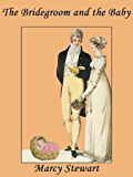 The Bridegroom and the Baby: Regency Romance