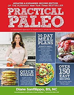 Practical Paleo: A Customized Approach to Health and a Whole-Foods Lifestyle by [Sanfilippo, Diane]