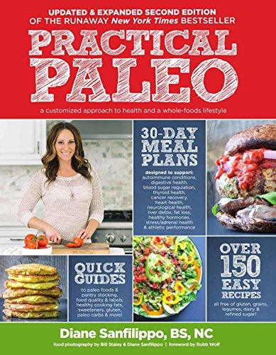 Practical Paleo: A Customized Approach to Health and a Whole-Foods Lifestyle (Best Coconut Flour Recipes)