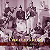 Troubadours-Part 2 - Folk and the Roots of American