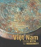 Viet Nam: From Myth to Modernity