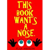 This Book Wants a Nose – A Fun Early Reader Story Book for Toddlers, Preschool, Kindergarten and 1st Graders: An Interactive,