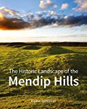 The Historic Landscape of the Mendip Hills Area of Outstanding Natural Beauty, Jamieson, Elaine and Jones, Barry, 1848020422