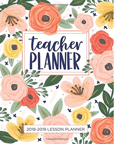 Lesson Planner for Teachers 2018-2019: Weekly and Monthly Teacher Planner | Academic Year Lesson Plan and Record Book (July 2018 through June 2019) cover