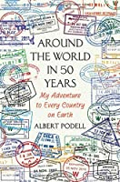 Around the world in 50 years : my adventure to every country on earth