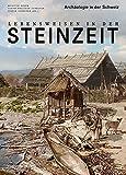 Lebensweisen in der Steinzeit: Archäologie in der Schweiz