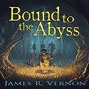 Bound to the Abyss: Bound to the Abyss, Book 1 Hörbuch von James R. Vernon Gesprochen von: William Turbett