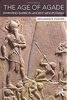 The Age Of Agade Inventing Empire In Ancient Mesopotamia