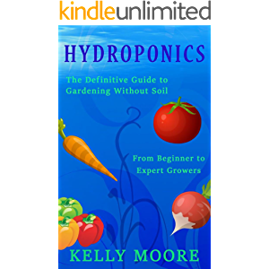 Hydroponics: The Definitive Guide to Growing without Soil From Beginners to Experts especially Marijuana: Beginners…