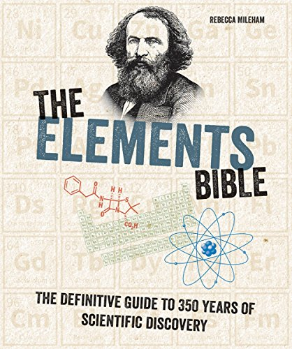 The Elements Bible: The Definitive Guide to 350 Years of Scientific Discovery (Subject Bible) Rebecca Mileham
