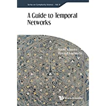 A Guide to Temporal Networks (Series on Complexity Science)