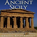 Ancient Sicily: The History and Legacy of the Mediterranean's Largest Island in Antiquity Audiobook by  Charles River Editors Narrated by Mark Norman