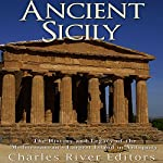 Ancient Sicily: The History and Legacy of the Mediterranean's Largest Island in Antiquity |  Charles River Editors