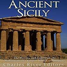 Ancient Sicily: The History and Legacy of the Mediterranean's Largest Island in Antiquity | Livre audio Auteur(s) :  Charles River Editors Narrateur(s) : Mark Norman