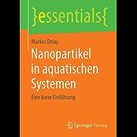 Nanopartikel in aquatischen Systemen - Eine kurze Einführung (essentials)