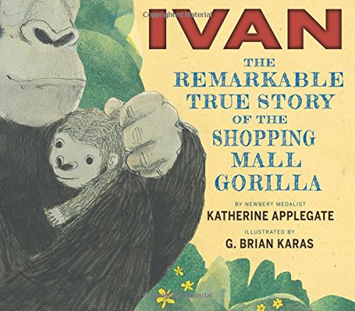Book cover for Ivan: The Remarkable True Story of the Shopping Mall Gorilla