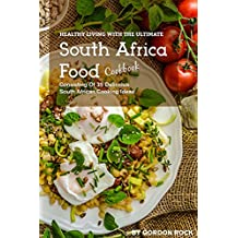 Healthy Living with the Ultimate South Africa Food Cookbook: Consisting of 35 Delicious South African Cooking Ideas