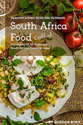 Search : Healthy Living with the Ultimate South Africa Food Cookbook: Consisting of 35 Delicious South African Cooking Ideas