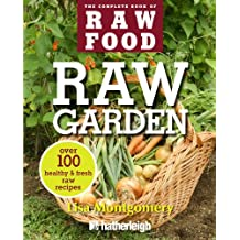 Raw Garden: Over 100 Healthy and Fresh Raw Recipes (The Complete Book of Raw Food Series)