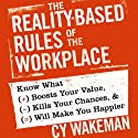 The Reality-Based Rules of the Workplace: Know What Boosts Your Value, Kills Your Chances, and Will Make You Happier Audiobook by Cy Wakeman Narrated by Kim McKean