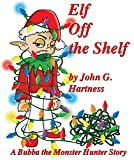 Elf Off a Shelf - A Bubba the Monster Hunter Short Story