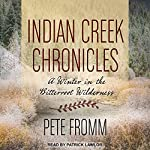 Indian Creek Chronicles: A Winter in the Bitterroot Wilderness | Pete Fromm