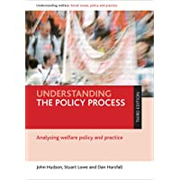 Understanding the Policy Process: Analysing Welfare Policy and Practice