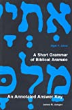 A Short Grammar of Biblical Aramaic: An Annotated Answer Key to Alger Johns's