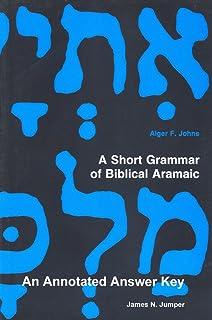 A short grammar of biblical aramaic andrews university monographs a short grammar of biblical aramaic an annotated answer key to alger johnss fandeluxe Gallery