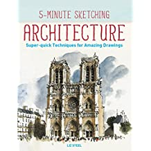 5-Minute Sketching - Architecture: Super-quick Techniques for Amazing Drawings